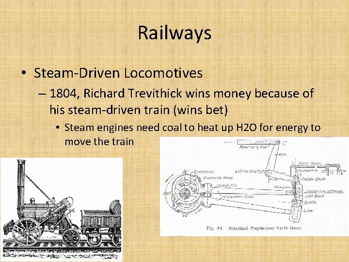 Railways • Steam-Driven Locomotives – 1804, Richard Trevithick wins money because of his steam-driven