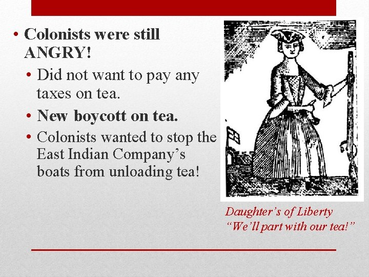 • Colonists were still ANGRY! • Did not want to pay any taxes
