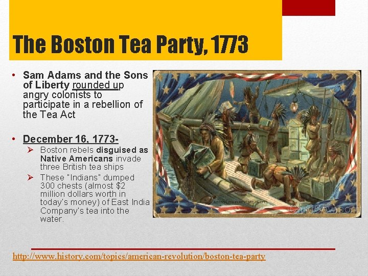 The Boston Tea Party, 1773 • Sam Adams and the Sons of Liberty rounded