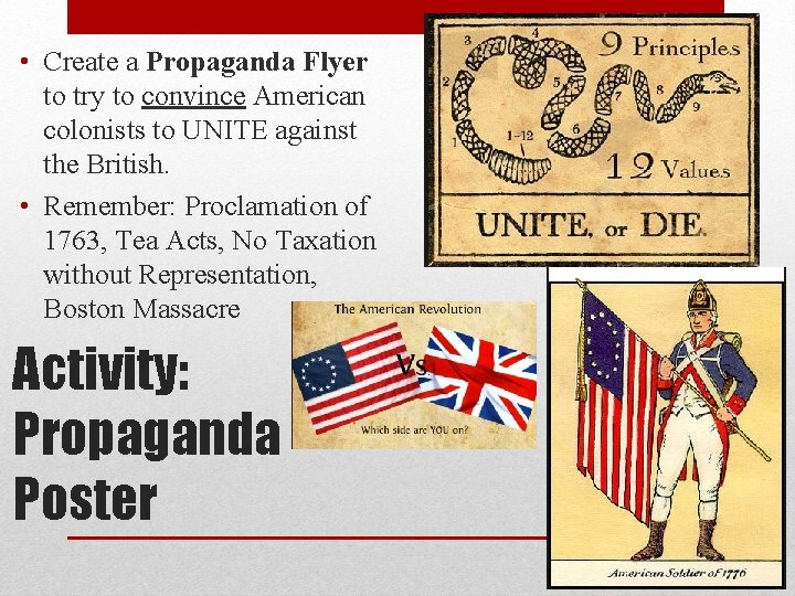 • Create a Propaganda Flyer to try to convince American colonists to UNITE