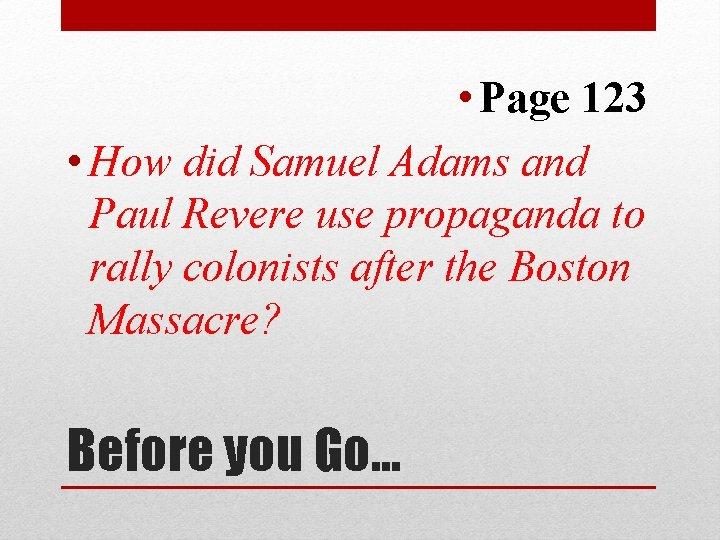 • Page 123 • How did Samuel Adams and Paul Revere use propaganda