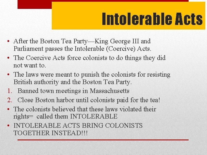 Intolerable Acts • After the Boston Tea Party—King George III and Parliament passes the