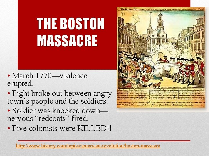 THE BOSTON MASSACRE • March 1770—violence erupted. • Fight broke out between angry town's