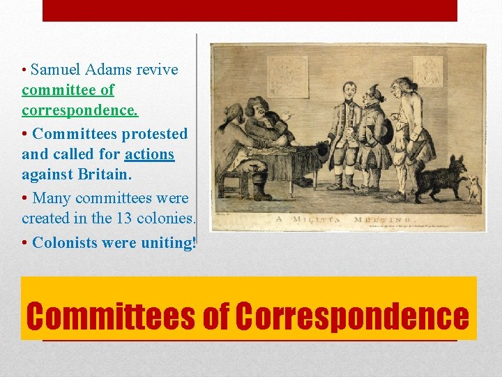 • Samuel Adams revive committee of correspondence. • Committees protested and called for