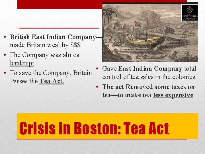 • British East Indian Company— made Britain wealthy $$$ • The Company was