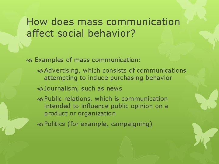 How does mass communication affect social behavior? Examples of mass communication: Advertising, which consists
