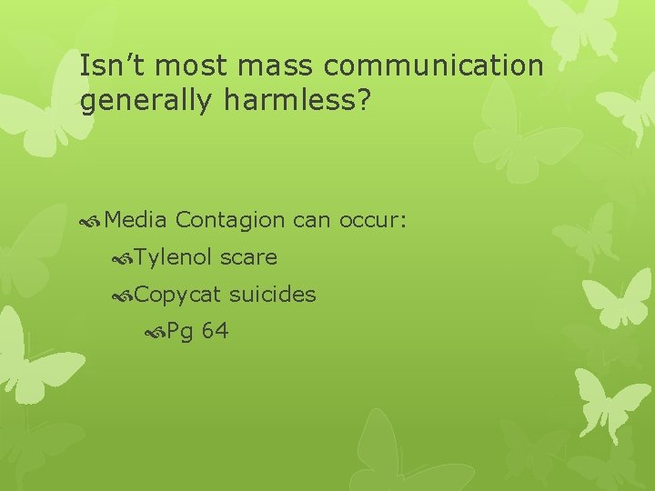 Isn't most mass communication generally harmless? Media Contagion can occur: Tylenol scare Copycat suicides