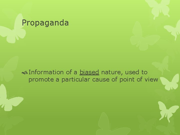 Propaganda Information of a biased nature, used to promote a particular cause of point