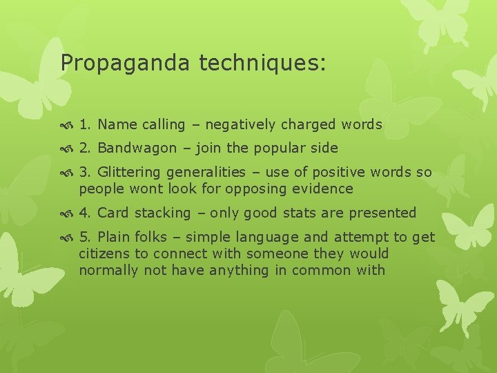 Propaganda techniques: 1. Name calling – negatively charged words 2. Bandwagon – join the