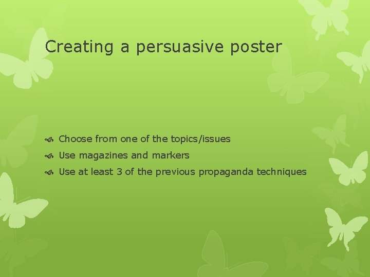 Creating a persuasive poster Choose from one of the topics/issues Use magazines and markers