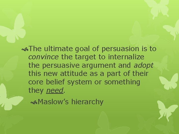 The ultimate goal of persuasion is to convince the target to internalize the