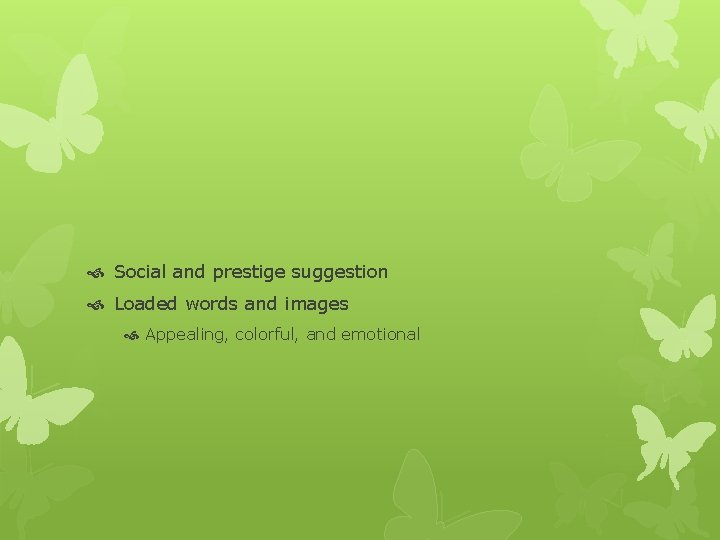 Social and prestige suggestion Loaded words and images Appealing, colorful, and emotional