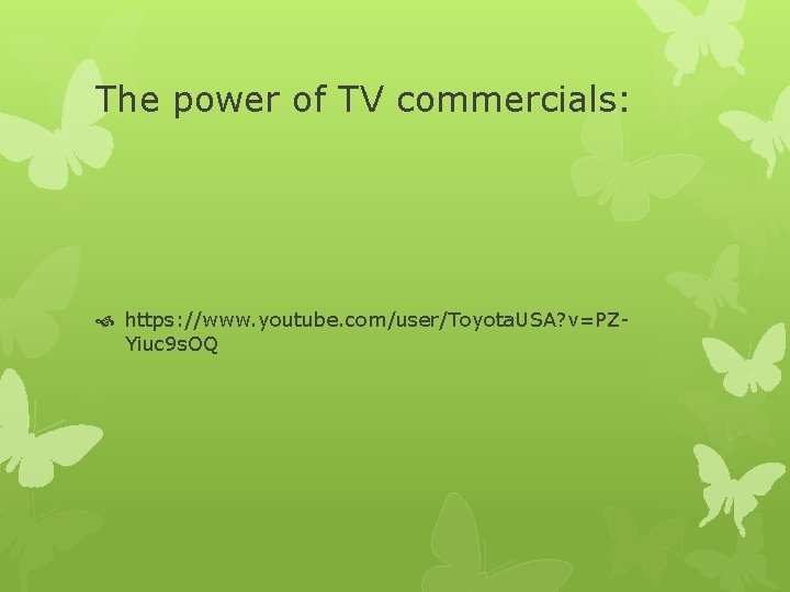 The power of TV commercials: https: //www. youtube. com/user/Toyota. USA? v=PZYiuc 9 s. OQ