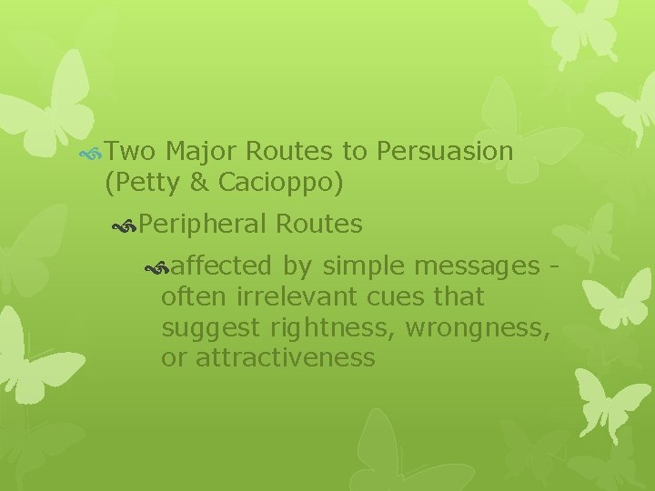 Two Major Routes to Persuasion (Petty & Cacioppo) Peripheral Routes affected by simple
