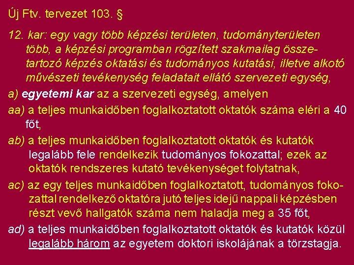 Új Ftv. tervezet 103. § 12. kar: egy vagy több képzési területen, tudományterületen több,