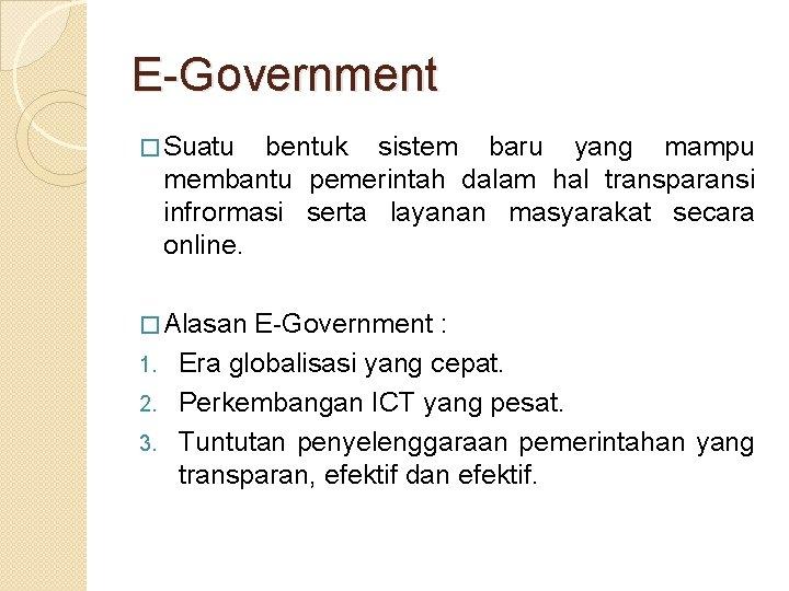 E-Government � Suatu bentuk sistem baru yang mampu membantu pemerintah dalam hal transparansi infrormasi