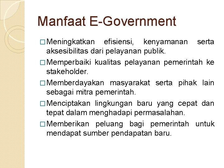 Manfaat E-Government � Meningkatkan efisiensi, kenyamanan serta aksesibilitas dari pelayanan publik. � Memperbaiki kualitas