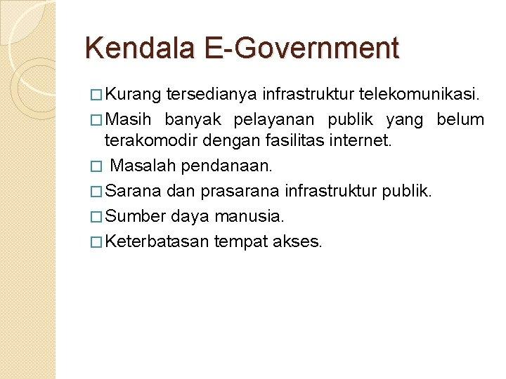 Kendala E-Government � Kurang tersedianya infrastruktur telekomunikasi. � Masih banyak pelayanan publik yang belum