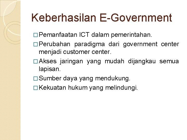 Keberhasilan E-Government � Pemanfaatan ICT dalam pemerintahan. � Perubahan paradigma dari government center menjadi