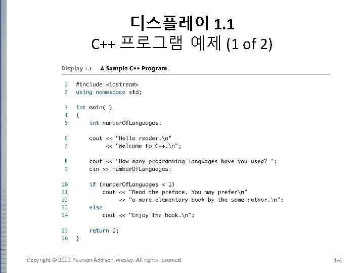 디스플레이 1. 1 C++ 프로그램 예제 (1 of 2) Copyright © 2010 Pearson Addison-Wesley.
