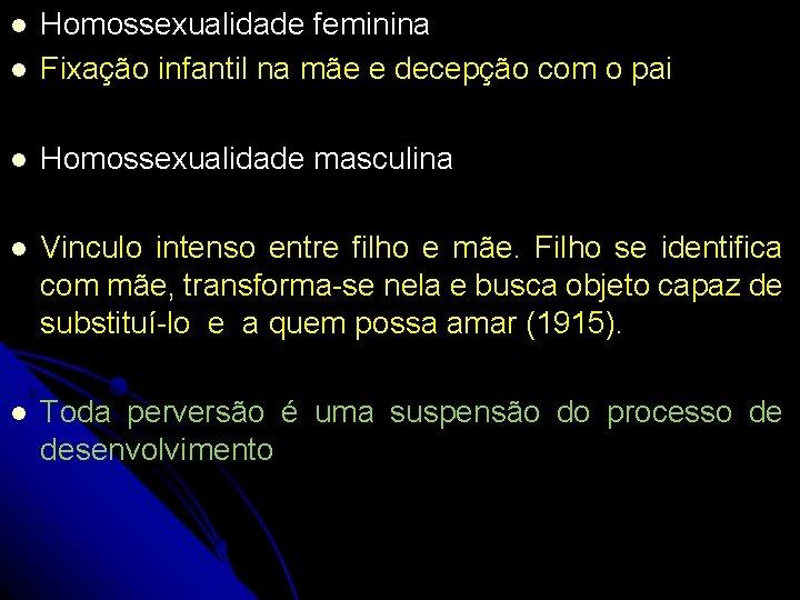 Homossexualidade feminina Fixação infantil na mãe e decepção com o pai Homossexualidade masculina