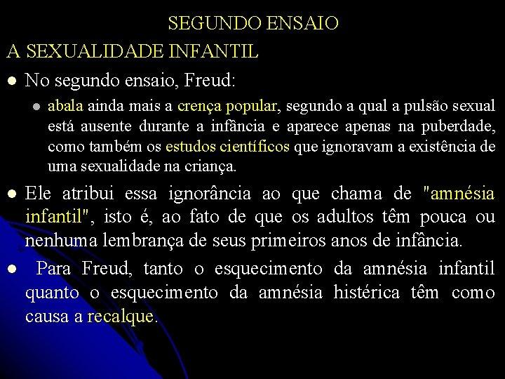 SEGUNDO ENSAIO A SEXUALIDADE INFANTIL No segundo ensaio, Freud: abala ainda mais a crença