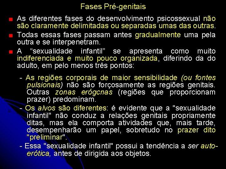 Fases Pré-genitais As diferentes fases do desenvolvimento psicossexual não são claramente delimitadas ou separadas