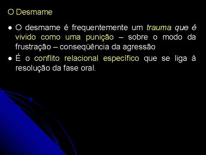 O Desmame O desmame é frequentemente um trauma que é vivido como uma punição