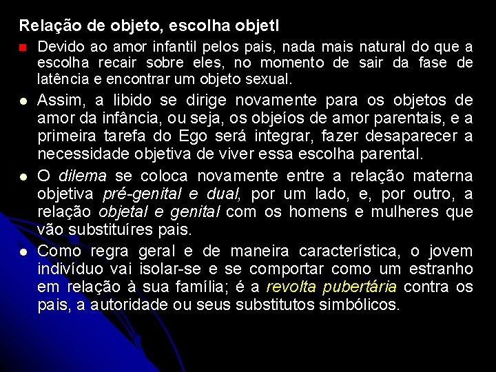 Relação de objeto, escolha objetl n Devido ao amor infantil pelos pais, nada mais