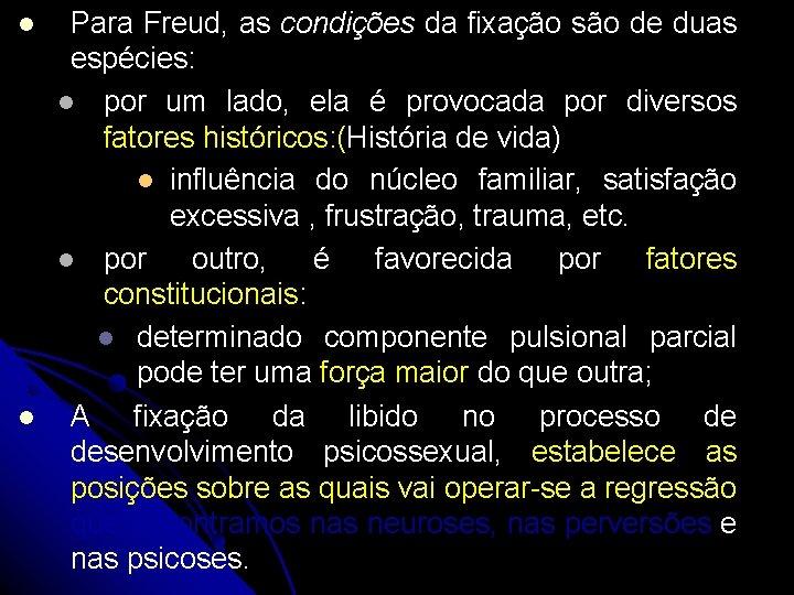 Para Freud, as condições da fixação são de duas espécies: por um lado,