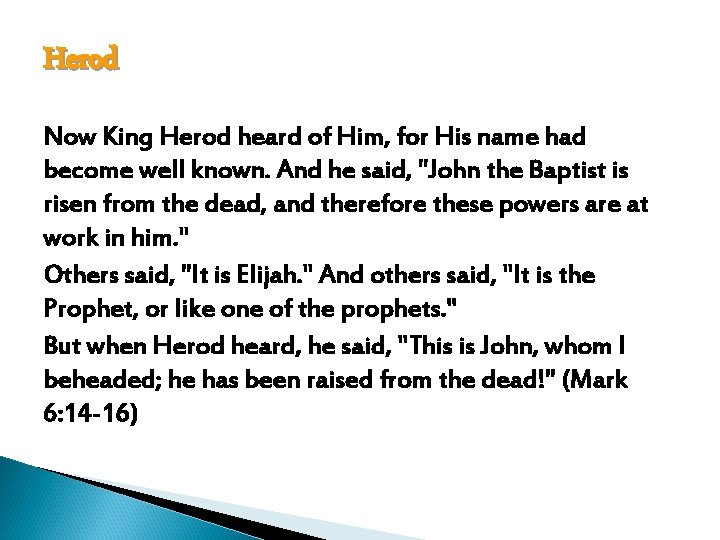 Herod Now King Herod heard of Him, for His name had become well known.