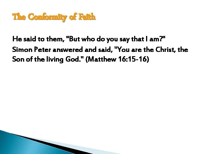 The Conformity of Faith He said to them,