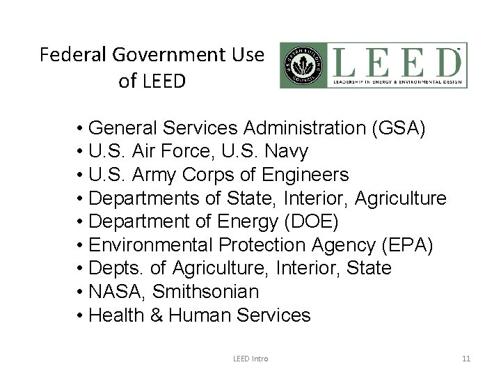 Federal Government Use of LEED • General Services Administration (GSA) • U. S. Air