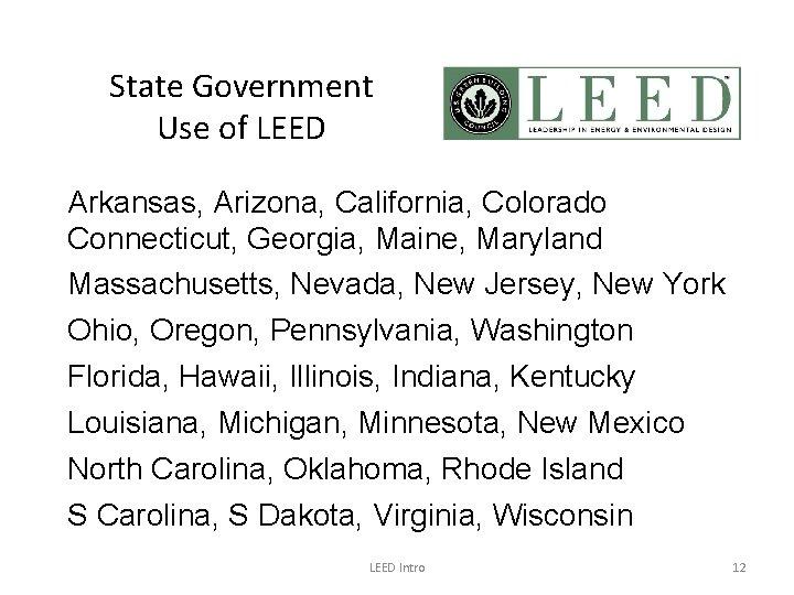State Government Use of LEED Arkansas, Arizona, California, Colorado Connecticut, Georgia, Maine, Maryland Massachusetts,