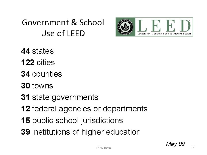 Government & School Use of LEED 44 states 122 cities 34 counties 30 towns