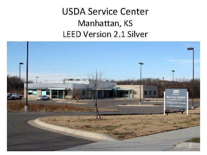 USDA Service Center Manhattan, KS LEED Version 2. 1 Silver LEED Intro 14