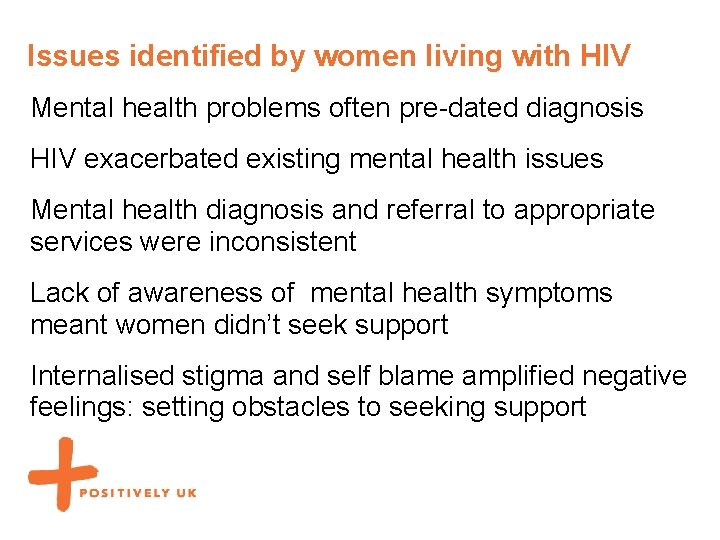 Issues identified by women living with HIV Mental health problems often pre-dated diagnosis HIV