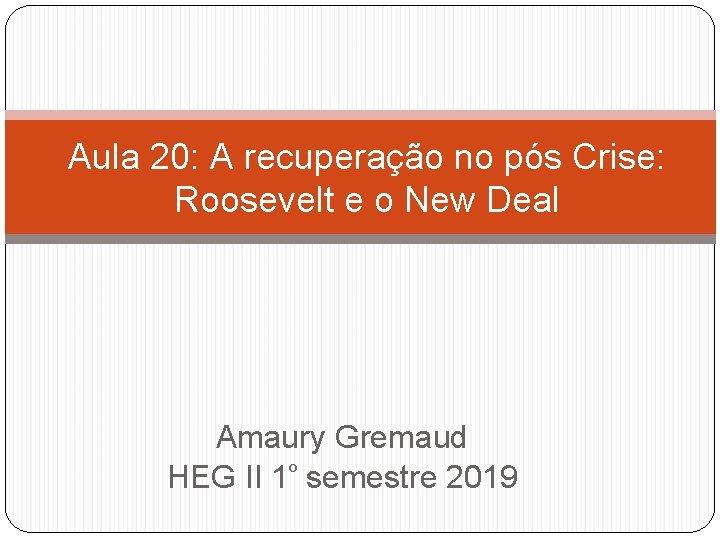 Aula 20: A recuperação no pós Crise: Roosevelt e o New Deal Amaury Gremaud