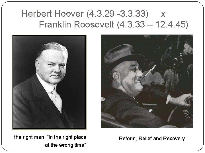 Herbert Hoover (4. 3. 29 -3. 3. 33) x Franklin Roosevelt (4. 3. 33