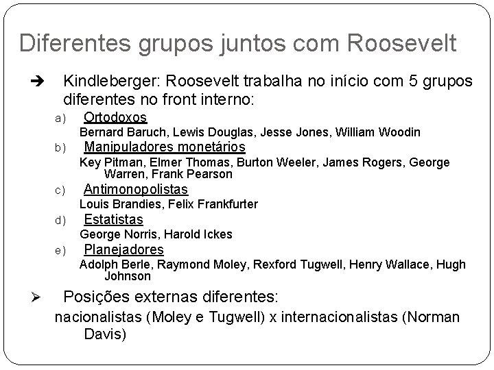 Diferentes grupos juntos com Roosevelt è Kindleberger: Roosevelt trabalha no início com 5 grupos