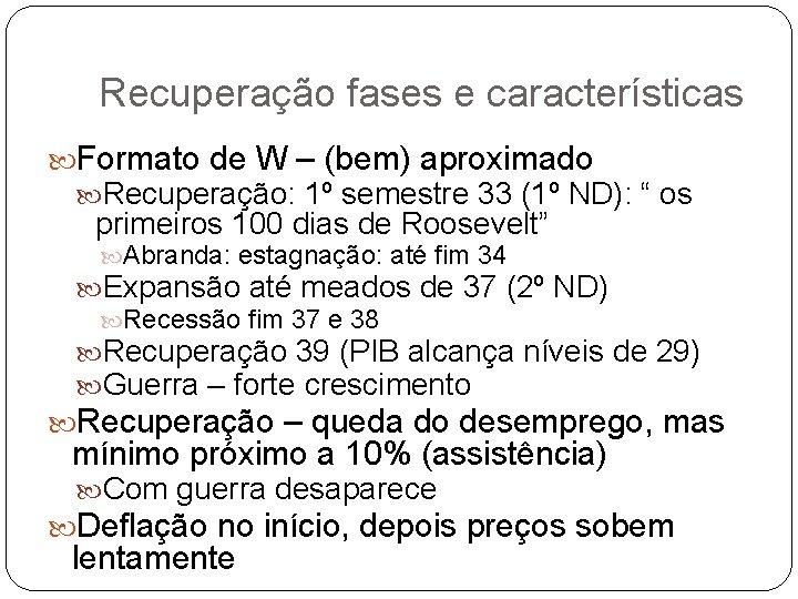 Recuperação fases e características Formato de W – (bem) aproximado Recuperação: 1º semestre