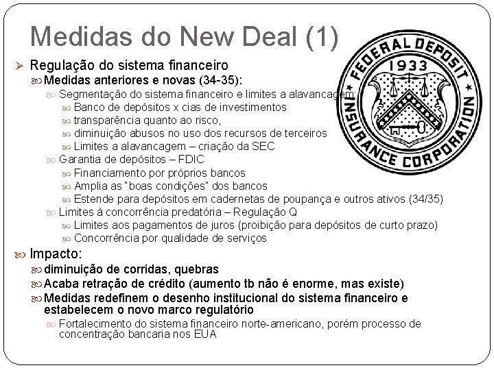 Medidas do New Deal (1) Ø Regulação do sistema financeiro Medidas anteriores e novas