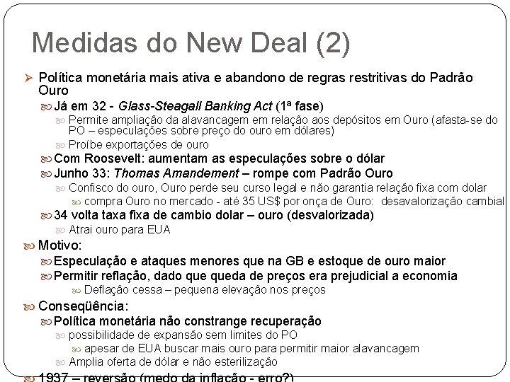 Medidas do New Deal (2) Ø Política monetária mais ativa e abandono de regras