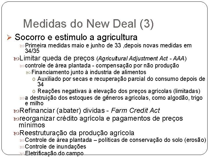 Medidas do New Deal (3) Ø Socorro e estimulo a agricultura Primeira medidas maio
