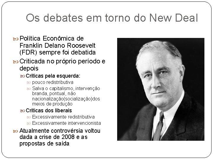 Os debates em torno do New Deal Política Econômica de Franklin Delano Roosevelt (FDR)