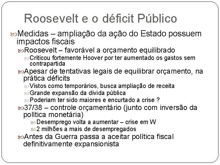 Roosevelt e o déficit Público Medidas – ampliação da ação do Estado possuem impactos