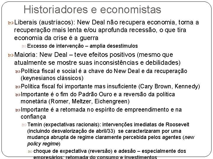 Historiadores e economistas Liberais (austríacos): New Deal não recupera economia, torna a recuperação mais