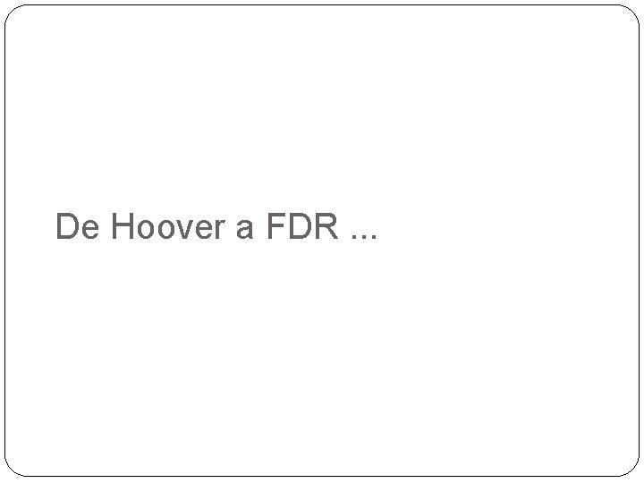 De Hoover a FDR. . .