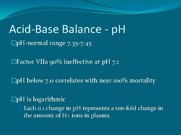 Acid-Base Balance - p. H �p. H-normal range 7. 35 -7. 45 �Factor VIIa