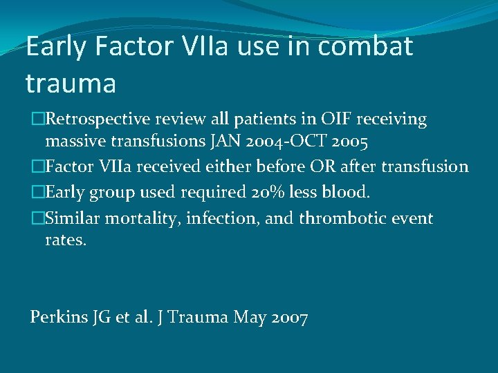 Early Factor VIIa use in combat trauma �Retrospective review all patients in OIF receiving